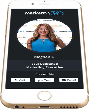 Marketing 360® allows direct access to your Marketing Executive